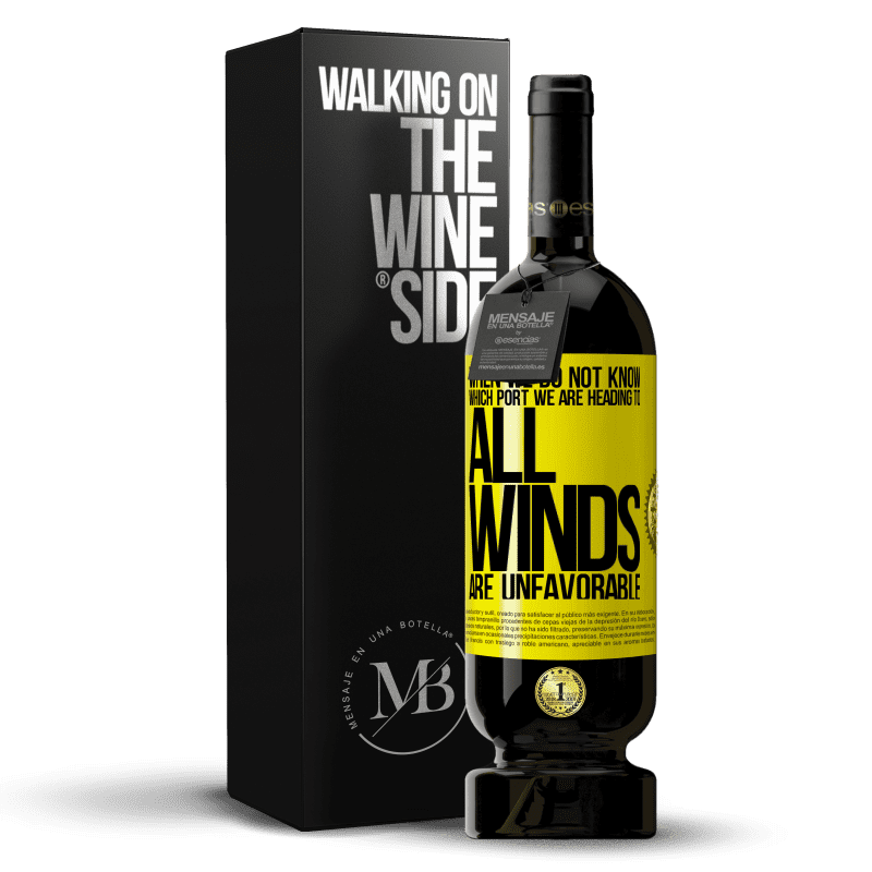 29,95 € Free Shipping | Red Wine Premium Edition MBS® Reserva When we do not know which port we are heading to, all winds are unfavorable Yellow Label. Customizable label Reserva 12 Months Harvest 2013 Tempranillo