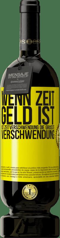 29,95 € Kostenloser Versand | Rotwein Premium Edition MBS® Reserva Wenn Zeit Geld ist, ist Zeitverschwendung die größte Verschwendung Gelbes Etikett. Anpassbares Etikett Reserva 12 Monate Ernte 2013 Tempranillo