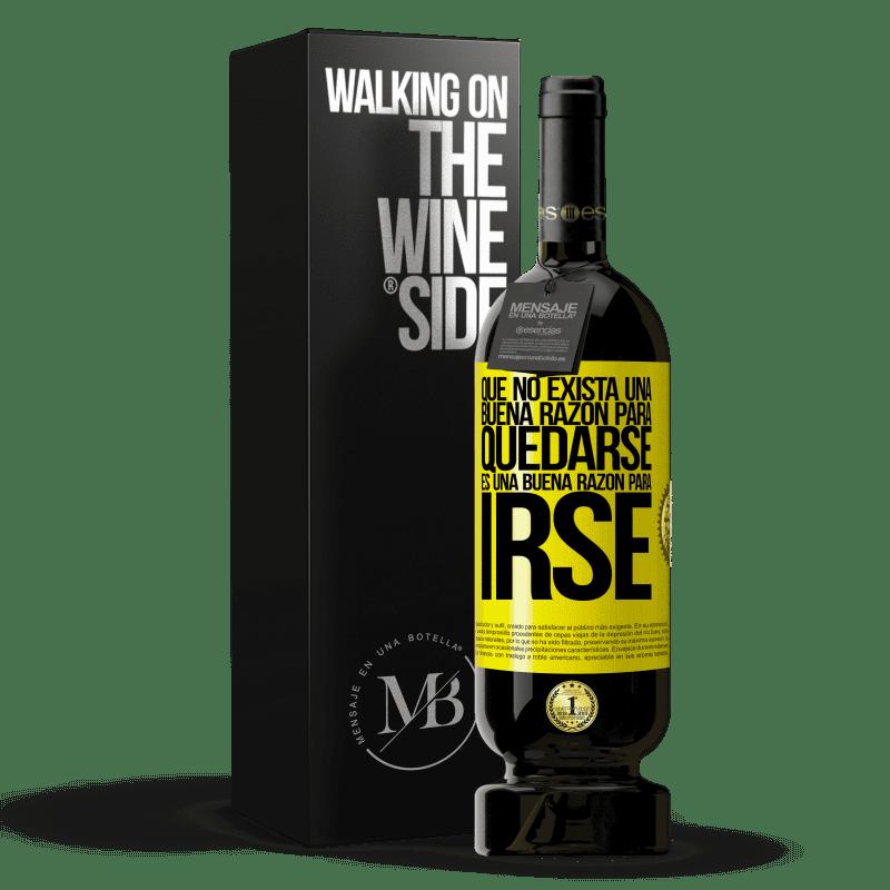 29,95 € Envoi gratuit | Vin rouge Édition Premium MBS® Reserva Qu'il n'y a pas de bonne raison de rester, c'est une bonne raison de partir Étiquette Jaune. Étiquette personnalisable Reserva 12 Mois Récolte 2013 Tempranillo