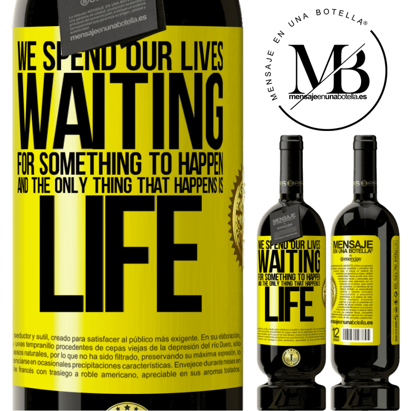29,95 € Free Shipping   Red Wine Premium Edition MBS® Reserva We spend our lives waiting for something to happen, and the only thing that happens is life Yellow Label. Customizable label Reserva 12 Months Harvest 2013 Tempranillo
