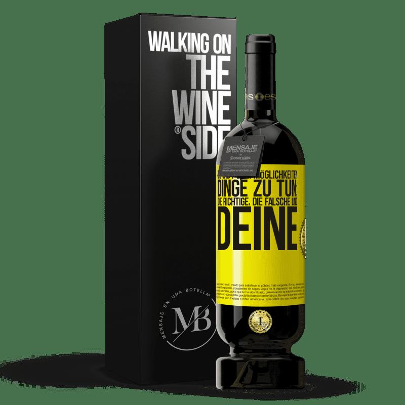 29,95 € Kostenloser Versand   Rotwein Premium Edition MBS® Reserva Es gibt drei Möglichkeiten, Dinge zu tun: die richtige, die falsche und deine Gelbes Etikett. Anpassbares Etikett Reserva 12 Monate Ernte 2013 Tempranillo