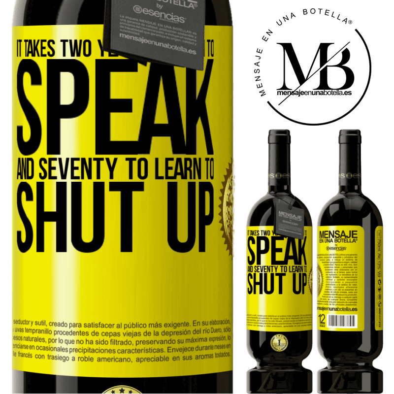 29,95 € Free Shipping   Red Wine Premium Edition MBS® Reserva It takes two years to learn to speak, and seventy to learn to shut up Yellow Label. Customizable label Reserva 12 Months Harvest 2013 Tempranillo