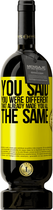 29,95 € | Red Wine Premium Edition MBS Reserva You said you were different, that already made you all the same Yellow Label. Customizable label I.G.P. Vino de la Tierra de Castilla y León Aging in oak barrels 12 Months Harvest 2013 Spain Tempranillo