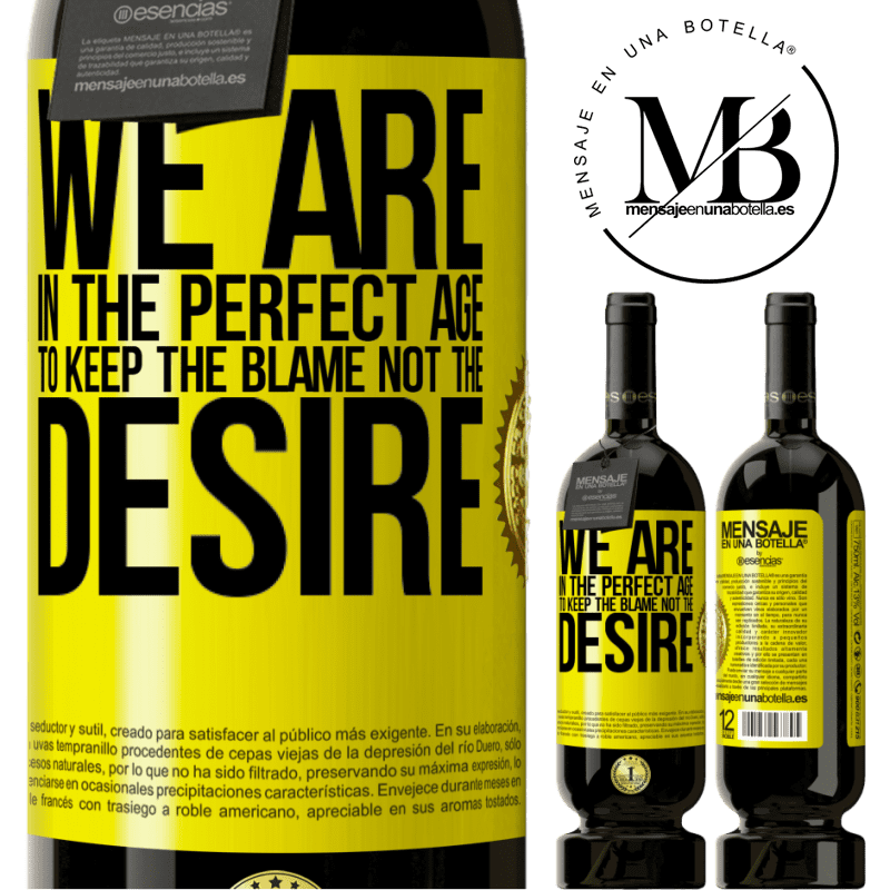 29,95 € Free Shipping | Red Wine Premium Edition MBS® Reserva We are in the perfect age to keep the blame, not the desire Yellow Label. Customizable label Reserva 12 Months Harvest 2013 Tempranillo