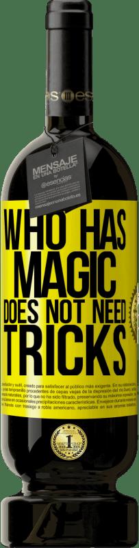 19,95 € | Red Wine Premium Edition RED MBS Who has magic does not need tricks Yellow Label. Customized label I.G.P. Vino de la Tierra de Castilla y León Aging in oak barrels 12 Months Harvest 2016 Spain Tempranillo