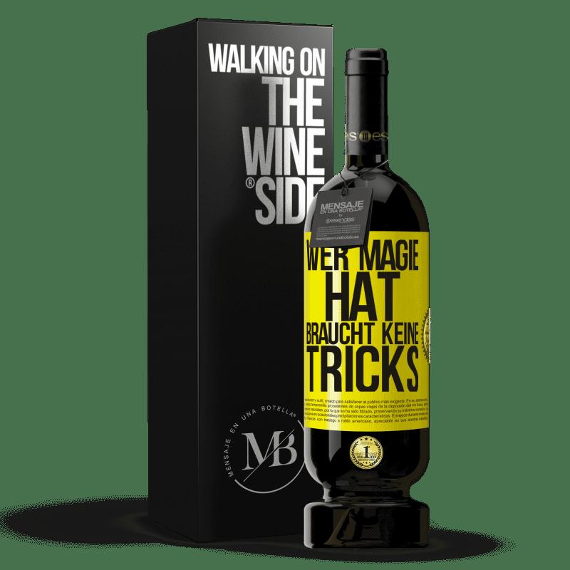 29,95 € Kostenloser Versand   Rotwein Premium Edition MBS® Reserva Wer Magie hat, braucht keine Tricks Gelbes Etikett. Anpassbares Etikett Reserva 12 Monate Ernte 2013 Tempranillo