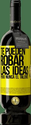 29,95 € Envío gratis | Vino Tinto Edición Premium MBS® Reserva Te pueden robar las ideas pero nunca el talento Etiqueta Amarilla. Etiqueta personalizable Reserva 12 Meses Cosecha 2013 Tempranillo