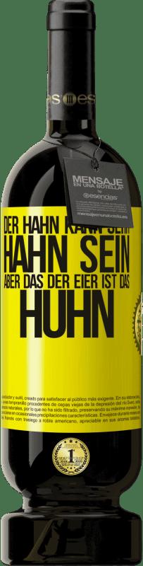29,95 € Kostenloser Versand | Rotwein Premium Edition MBS® Reserva Der Hahn kann sehr Hahn sein, aber das der Eier ist das Huhn Gelbes Etikett. Anpassbares Etikett Reserva 12 Monate Ernte 2013 Tempranillo