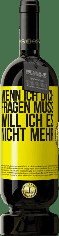 29,95 € Kostenloser Versand | Rotwein Premium Edition MBS® Reserva Wenn ich dich fragen muss, will ich es nicht mehr Gelbes Etikett. Anpassbares Etikett Reserva 12 Monate Ernte 2013 Tempranillo