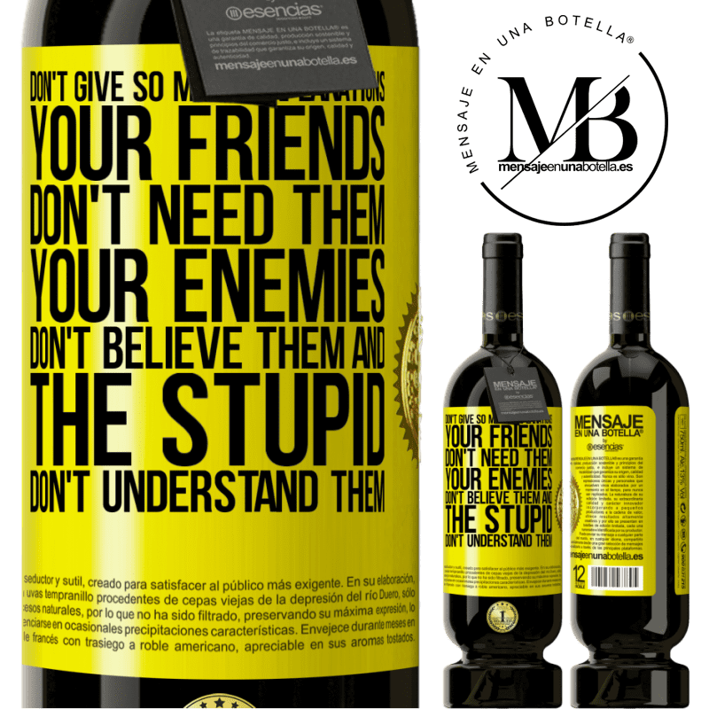 29,95 € Free Shipping | Red Wine Premium Edition MBS® Reserva Don't give so many explanations. Your friends don't need them, your enemies don't believe them, and the stupid don't Yellow Label. Customizable label Reserva 12 Months Harvest 2013 Tempranillo