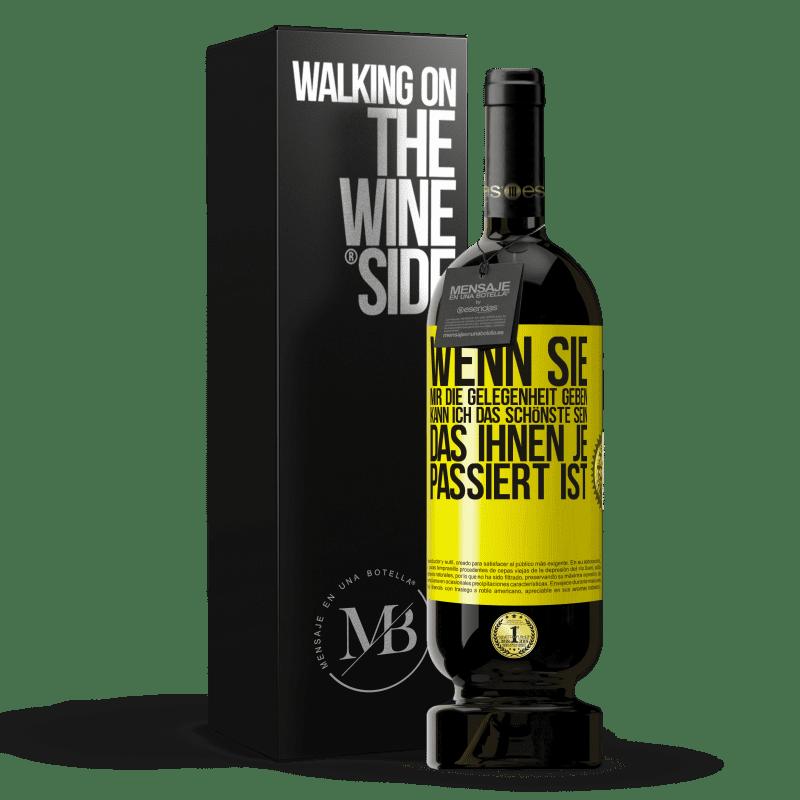 29,95 € Kostenloser Versand   Rotwein Premium Edition MBS® Reserva Wenn Sie mir die Gelegenheit geben, kann ich das Schönste sein, das Ihnen je passiert ist Gelbes Etikett. Anpassbares Etikett Reserva 12 Monate Ernte 2013 Tempranillo