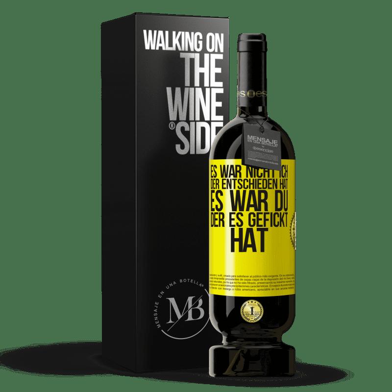 29,95 € Kostenloser Versand | Rotwein Premium Edition MBS® Reserva Es war nicht ich, der entschieden hat, es war du, der es gefickt hat Gelbes Etikett. Anpassbares Etikett Reserva 12 Monate Ernte 2013 Tempranillo