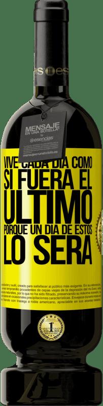 29,95 € Envío gratis | Vino Tinto Edición Premium MBS® Reserva Vive cada día como si fuera el último, porque un día de estos lo será Etiqueta Amarilla. Etiqueta personalizable Reserva 12 Meses Cosecha 2013 Tempranillo