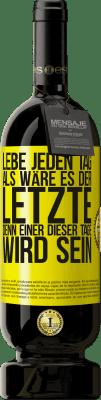 29,95 € Kostenloser Versand   Rotwein Premium Edition MBS® Reserva Lebe jeden Tag als wäre es der letzte, denn einer dieser Tage wird sein Gelbes Etikett. Anpassbares Etikett Reserva 12 Monate Ernte 2013 Tempranillo