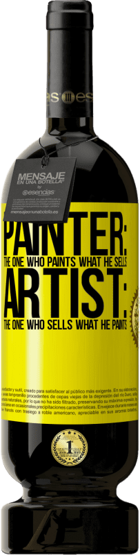 19,95 €   Red Wine Premium Edition RED MBS Painter: the one who paints what he sells. Artist: the one who sells what he paints Yellow Label. Customized label I.G.P. Vino de la Tierra de Castilla y León Aging in oak barrels 12 Months Spain Tempranillo