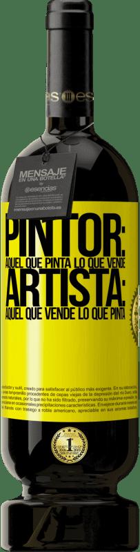 29,95 € Envío gratis | Vino Tinto Edición Premium MBS® Reserva Pintor: aquel que pinta lo que vende. Artista: aquel que vende lo que pinta Etiqueta Amarilla. Etiqueta personalizable Reserva 12 Meses Cosecha 2013 Tempranillo