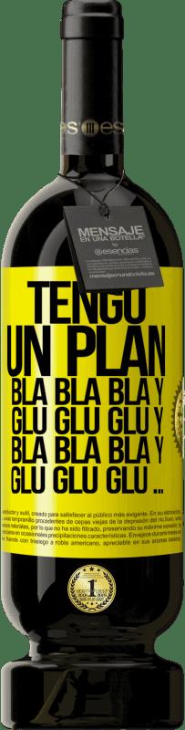 29,95 € Envío gratis | Vino Tinto Edición Premium MBS® Reserva Tengo un plan: Bla Bla Bla y Glu Glu Glu Etiqueta Amarilla. Etiqueta personalizable Reserva 12 Meses Cosecha 2013 Tempranillo