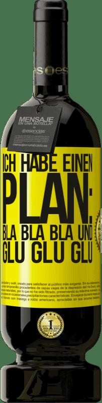 29,95 € Kostenloser Versand   Rotwein Premium Edition MBS® Reserva Ich habe einen Plan: Bla Bla Bla und Glu Glu Glu Gelbes Etikett. Anpassbares Etikett Reserva 12 Monate Ernte 2013 Tempranillo