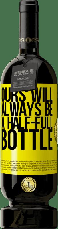 29,95 €   Red Wine Premium Edition MBS Reserva Ours will always be a half-full bottle Yellow Label. Customizable label I.G.P. Vino de la Tierra de Castilla y León Aging in oak barrels 12 Months Harvest 2013 Spain Tempranillo
