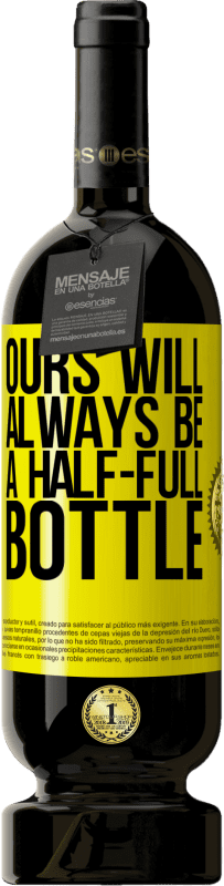 19,95 € | Red Wine Premium Edition RED MBS Ours will always be a half-full bottle Yellow Label. Customized label I.G.P. Vino de la Tierra de Castilla y León Aging in oak barrels 12 Months Spain Tempranillo
