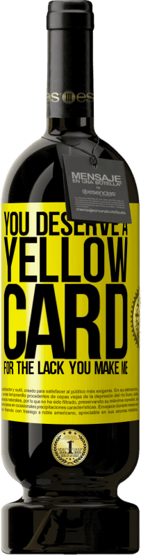 29,95 € | Red Wine Premium Edition MBS Reserva You deserve a yellow card for the lack you make me Yellow Label. Customizable label I.G.P. Vino de la Tierra de Castilla y León Aging in oak barrels 12 Months Harvest 2013 Spain Tempranillo