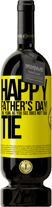 19,95 € | Red Wine Premium Edition RED MBS Happy Father's Day! This year, as you see, does not touch tie Yellow Label. Customized label I.G.P. Vino de la Tierra de Castilla y León Aging in oak barrels 12 Months Spain Tempranillo