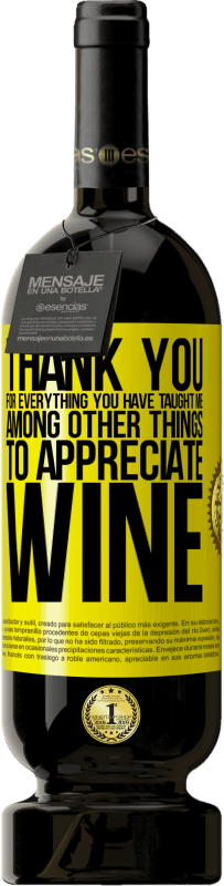 19,95 € | Red Wine Premium Edition RED MBS Thank you for everything you have taught me, among other things, to appreciate wine Yellow Label. Customized label I.G.P. Vino de la Tierra de Castilla y León Aging in oak barrels 12 Months Spain Tempranillo
