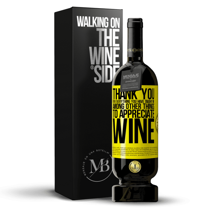 29,95 € Free Shipping | Red Wine Premium Edition MBS® Reserva Thank you for everything you have taught me, among other things, to appreciate wine Yellow Label. Customizable label Reserva 12 Months Harvest 2013 Tempranillo