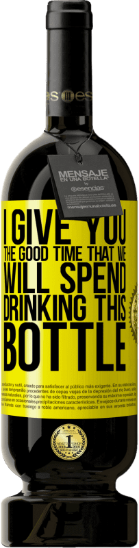 29,95 € Free Shipping | Red Wine Premium Edition MBS® Reserva I give you the good time that we will spend drinking this bottle Yellow Label. Customizable label Reserva 12 Months Harvest 2013 Tempranillo