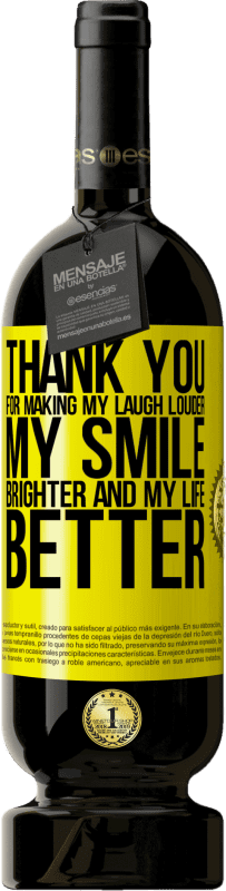29,95 € Free Shipping | Red Wine Premium Edition MBS® Reserva Thank you for making my laugh louder, my smile brighter and my life better Yellow Label. Customizable label Reserva 12 Months Harvest 2013 Tempranillo