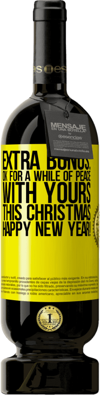 29,95 € | Red Wine Premium Edition MBS Reserva Extra Bonus: Ok for a while of peace with yours this Christmas. Happy New Year! Yellow Label. Customizable label I.G.P. Vino de la Tierra de Castilla y León Aging in oak barrels 12 Months Harvest 2013 Spain Tempranillo