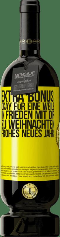 29,95 € Kostenloser Versand   Rotwein Premium Edition MBS® Reserva Extra Bonus: Okay für eine Weile in Frieden mit dir zu Weihnachten. Frohes neues Jahr! Gelbes Etikett. Anpassbares Etikett Reserva 12 Monate Ernte 2013 Tempranillo