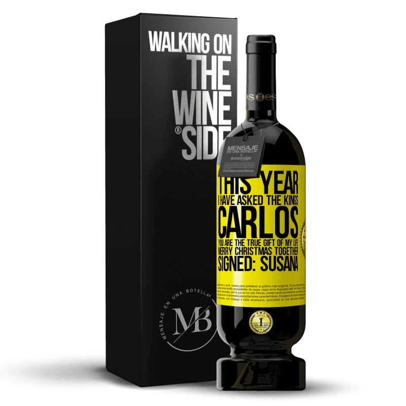 29,95 € Free Shipping   Red Wine Premium Edition MBS® Reserva This year I have asked the kings. Carlos, you are the true gift of my life. Merry Christmas together. Signed: Susana Yellow Label. Customizable label Reserva 12 Months Harvest 2013 Tempranillo