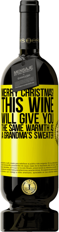 29,95 € | Red Wine Premium Edition RED MBS Merry Christmas! This wine will give you the same warmth as a grandma's sweater Yellow Label. Customized label I.G.P. Vino de la Tierra de Castilla y León Aging in oak barrels 12 Months Harvest 2016 Spain Tempranillo