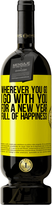 29,95 € | Red Wine Premium Edition RED MBS Wherever you go, I go with you. For a new year full of happiness! Yellow Label. Customized label I.G.P. Vino de la Tierra de Castilla y León Aging in oak barrels 12 Months Harvest 2016 Spain Tempranillo
