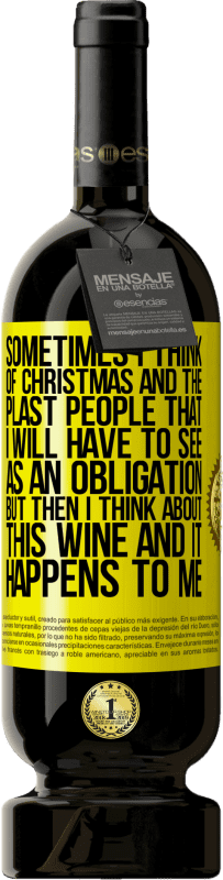 29,95 € | Red Wine Premium Edition MBS Reserva Sometimes I think of Christmas and the plasta people that I will have to see as an obligation. But then I think about this Yellow Label. Customizable label I.G.P. Vino de la Tierra de Castilla y León Aging in oak barrels 12 Months Harvest 2013 Spain Tempranillo
