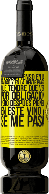 29,95 € Envío gratis   Vino Tinto Edición Premium MBS® Reserva A veces pienso en la navidad y en la gente plasta que tendré que ver por obligación. Pero después pienso en este vino y se Etiqueta Amarilla. Etiqueta personalizable Reserva 12 Meses Cosecha 2013 Tempranillo