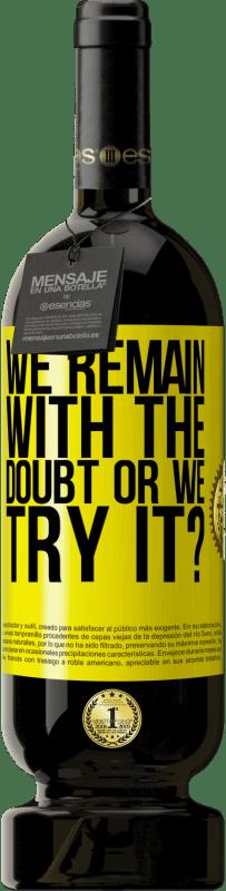 29,95 € | Red Wine Premium Edition MBS Reserva We remain with the doubt or we try it? Yellow Label. Customizable label I.G.P. Vino de la Tierra de Castilla y León Aging in oak barrels 12 Months Harvest 2013 Spain Tempranillo