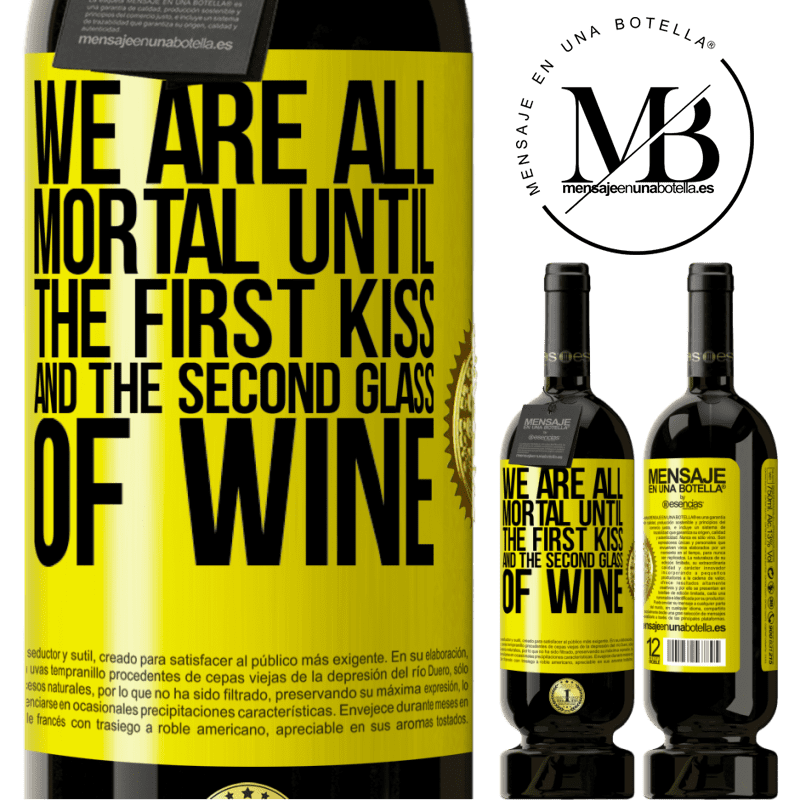 29,95 € Free Shipping | Red Wine Premium Edition MBS® Reserva We are all mortal until the first kiss and the second glass of wine Yellow Label. Customizable label Reserva 12 Months Harvest 2013 Tempranillo