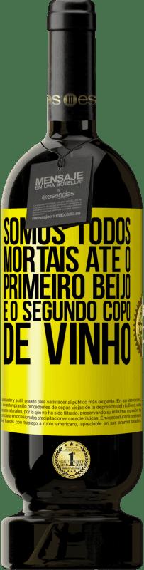 29,95 € Envio grátis | Vinho tinto Edição Premium MBS® Reserva Somos todos mortais até o primeiro beijo e o segundo copo de vinho Etiqueta Amarela. Etiqueta personalizável Reserva 12 Meses Colheita 2013 Tempranillo