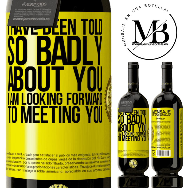 29,95 € Free Shipping | Red Wine Premium Edition MBS® Reserva I have been told so badly about you, I am looking forward to meeting you Yellow Label. Customizable label Reserva 12 Months Harvest 2013 Tempranillo