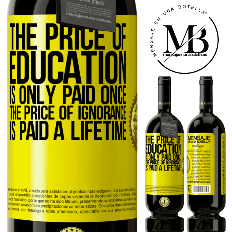 29,95 € Free Shipping | Red Wine Premium Edition MBS® Reserva The price of education is only paid once. The price of ignorance is paid a lifetime Yellow Label. Customizable label Reserva 12 Months Harvest 2013 Tempranillo