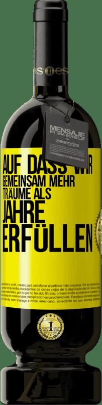 29,95 € Kostenloser Versand | Rotwein Premium Edition MBS® Reserva Dass wir gemeinsam mehr Träume als Jahre erfüllen Gelbes Etikett. Anpassbares Etikett Reserva 12 Monate Ernte 2013 Tempranillo