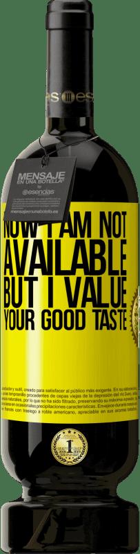 19,95 € | Red Wine Premium Edition RED MBS Now I am not available, but I value your good taste Yellow Label. Customized label I.G.P. Vino de la Tierra de Castilla y León Aging in oak barrels 12 Months Spain Tempranillo
