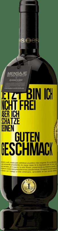 29,95 € Kostenloser Versand | Rotwein Premium Edition MBS® Reserva Jetzt bin ich nicht erreichbar, aber ich schätze Ihren guten Geschmack Gelbes Etikett. Anpassbares Etikett Reserva 12 Monate Ernte 2013 Tempranillo