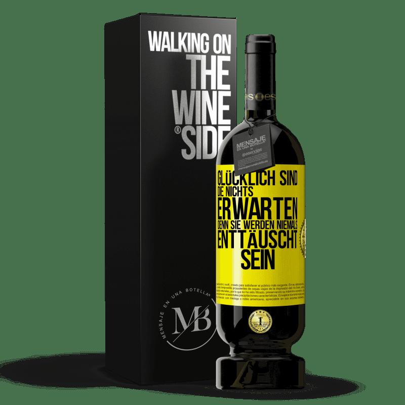 29,95 € Kostenloser Versand   Rotwein Premium Edition MBS® Reserva Glücklich sind diejenigen, die nichts erwarten, denn sie werden niemals enttäuscht sein Gelbes Etikett. Anpassbares Etikett Reserva 12 Monate Ernte 2013 Tempranillo