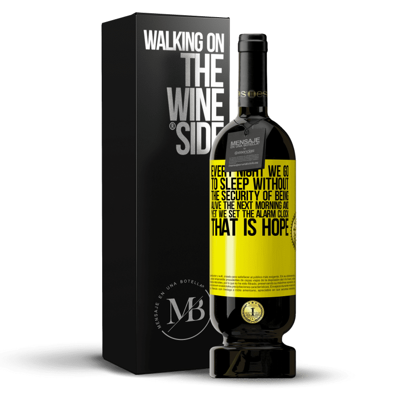 29,95 € Free Shipping | Red Wine Premium Edition MBS® Reserva Every night we go to sleep without the security of being alive the next morning and yet we set the alarm clock. THAT IS HOPE Yellow Label. Customizable label Reserva 12 Months Harvest 2013 Tempranillo
