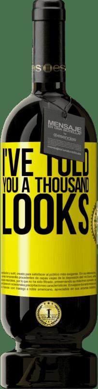 29,95 € | Red Wine Premium Edition MBS Reserva I've told you a thousand looks Yellow Label. Customizable label I.G.P. Vino de la Tierra de Castilla y León Aging in oak barrels 12 Months Harvest 2013 Spain Tempranillo