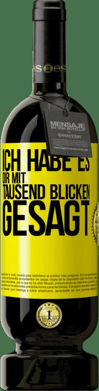 29,95 € Kostenloser Versand | Rotwein Premium Edition MBS® Reserva Ich habe dir tausend Blicke gesagt Gelbes Etikett. Anpassbares Etikett Reserva 12 Monate Ernte 2013 Tempranillo