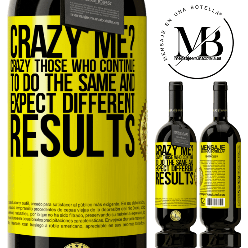 29,95 € Free Shipping | Red Wine Premium Edition MBS® Reserva crazy me? Crazy those who continue to do the same and expect different results Yellow Label. Customizable label Reserva 12 Months Harvest 2013 Tempranillo
